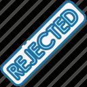 rejected, denied, block, error, stop, cancel, stamp