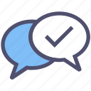 approved, bubbles, chatting, check mark, comments, conversation, feedback