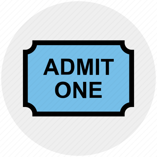 admit one, circus ticket, coupon, movie ticket, ticket icon