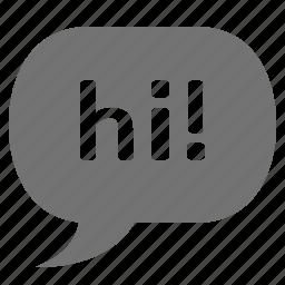 bubble, chat, greeting, hello, hi, speak, talk icon