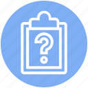 blank, clipboard, customer service, incomplete, question mark, remarks, unchecked paper icon