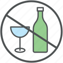 alcohol not allowed, ban, no addiction, no alcohol, restricted, warning sign, wine prohibition signal icon