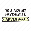 adventure, are, favourite, my, quote, you icon
