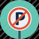 no park, no park sign, no parking, no parking sign icon