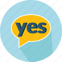 chat, comment, interface, social, speech bubble, talk, yes icon