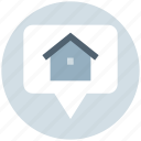 bubble, estate, home, home location, house, location, property icon