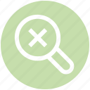 cross, find, glass, magnifier, reject, searching, zoom icon