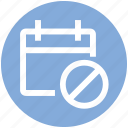 agenda, appointment, ban, block, calendar, date, schedule icon