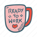 cup, motivation, mug, ready, work icon