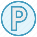 p sign, parking, parking button, parking sign, real estate, sign, transportation icon