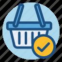 basket, commerce, confirmation, shopping, shopping basket, verification icon
