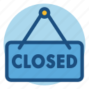 close, closed, closed sign, commerce, shopping, sign icon