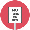 no turn on red, traffic sign, warning, warning sign icon