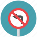 left turn, left turn prohibit, no left turn, prohibit, traffic sign, warning sign icon