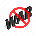 isometric, no, peace, prohibition, restriction, war, warning icon