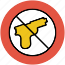 forbidden, no arms sign, no guns, prohibition, weapon not allowed, weapon restricted icon
