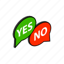 bubble, correct, isometric, no, ok, speech, yes icon